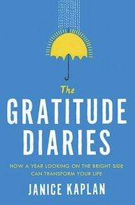 """Janice Kaplan's newest book, <em><a href=""""http://gratitudediaries.com/books/the-gratitude-diaries"""">The Gratitude Diaries: How a Year Looking on the Bright Side Can Transform Your Life</a></em>, will be published in August."""