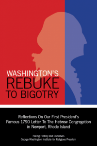 """This essay originally appeared as a chapter in <a href=""""https://www.facinghistory.org/nobigotry""""><em>Washington's Rebuke to Bigotry: Reflections On Our First President's Famous 1790 Letter To the Hebrew Congregation in Newport, Rhode Island</em></a>, an anthology published by <a href=""""https://www.facinghistory.org"""">Facing History and Ourselves</a>."""