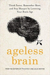 """<a href=""""https://amzn.to/2MFf0EO""""><em>Ageless Brain: Think Faster, Remember More, and Stay Sharper by Lowering Your Brain Age</em></a> (Rodale Books, 2018, 352 pages)"""
