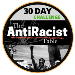 "Learn more about the <a href=""https://theantiracisttable.com/"">AntiRacist Table's 30-Day Challenge</a>."