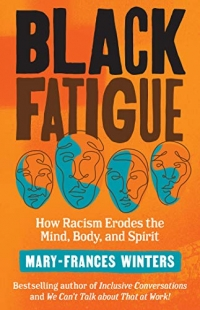 """Berrett-Koehler Publishers, 2020, 256 pages. Read <a href=""""https://greatergood.berkeley.edu/article/item/what_is_black_fatigue_and_how_can_we_protect_employees_from_it"""">an essay</a> adapted from <em>Black Fatigue</em>."""