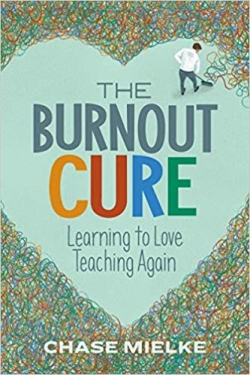 """This essay was adapted from <a href=""""https://amzn.to/2Z73J1v""""><em>The Burnout Cure: Learning to Love Teaching Again</em></a> (ASCD, 2019, 230 pages)"""