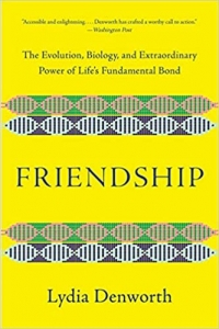 """W. W. Norton, 2020, 320 pages. Read <a href=""""https://greatergood.berkeley.edu/article/item/why_your_friends_are_more_important_than_you_think"""">our Q&A</a> with Lydia Denworth."""