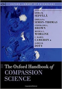 """This essay was inspired by <a href=""""https://amzn.to/2Os1FNq""""><em>The Oxford Handbook of Compassion Science</em></a>, edited by Emma M. Seppälä, Emiliana Simon-Thomas, et al. (Oxford Library of Psychology, 2017)."""