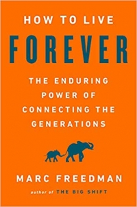 "This essay is adapted from <a href=""http://howtoliveforever.org""><em>How to Live Forever: The Enduring Power of Connecting the Generations</em></a> (PublicAffairs, 2018, 224 pages)."