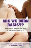 Are We Born Racist? New Insights from Neuroscience and Positive Psychology