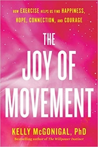 "This essay is adapted from <a href=""https://www.amazon.com/Joy-Movement-exercise-happiness-connection/dp/0525534105/ref=sr_1_1?keywords=the+joy+of+movement&qid=1576186379&sr=8-1""><em>The Joy of Movement: How Exercise Helps Us Find Happiness, Hope, Connection, and Courage</em></a>, by Kelly McGonigal, Ph.D."