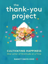 "Adapted from <a href=""https://daviskho.com/the-thank-you-project/""><em>THE THANK-YOU PROJECT: Cultivating Happiness One Letter of Gratitude at a Time</em></a> by Nancy Davis Kho. Copyright © 2019. Available from Running Press, an imprint of Hachette Book Group, Inc."