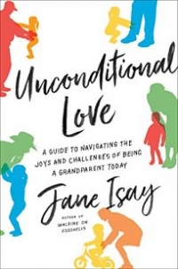 """<em><a href=""""https://amzn.to/2MesFhV"""">Unconditional Love: A Guide to Navigating the Joys and Challenges of Being a Grandparent Today</a></em> (Harper, 2018, 240 pages)"""