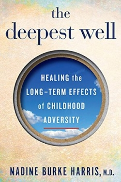 """<a href=""""https://amzn.to/2pRvgEt""""><em>The Deepest Well: Healing the Long-Term Effects of Childhood Adversity</em></a> (Houghton Mifflin Harcourt, 2018, 272 pages)"""