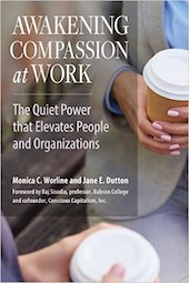 "<a href=""http://amzn.to/2iBvEov""><em>Awakening Compassion at Work: The Quiet Power That Elevates People and Organizations</em></a>, by Monica Worline and Jane E. Dutton (Berrett-Koehler Publishers, 2017, 272 pages)"