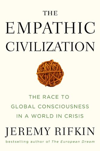 <i>The Empathic Civilization</i>, by Jeremy Rifkin <p>Penguin, 2009, 674 pages</p>