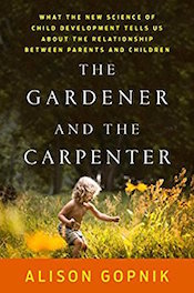 "Read a Q&A with Alison Gopnik, ""<a href=""http://greatergood.berkeley.edu/article/item/are_you_a_gardener_or_a_carpenter_for_your_child"">Are You a Gardener or a Carpenter for Your Child?</a>"""