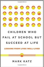 "This essay was adapted from <a href=""http://amzn.to/1WdmBYL""><em>Children Who Fail at School But Succeed at Life</em></a> (W. W. Norton & Company, 2016, 304 pages)"