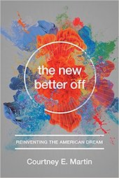 """<a href=""""http://amzn.to/2ghu0IU""""><em>The New Better Off: Reinventing the American Dream</em></a> (Seal Press, 2016, 304 pages)"""