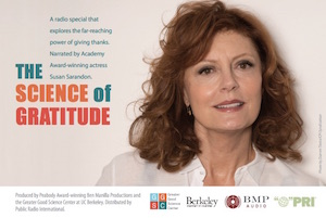 """The GGSC co-produced the new radio special <em>The Science of Gratitude</em>, hosted by Academy Award-winner Susan Sarandon. Check <a href=""""http://www2.pri.org/programstationlocator/programlocator.aspx"""">Public Radio International's program guide</a> to learn when it will air on your public radio station."""