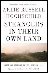 """<a href=""""http://amzn.to/2eB691i""""><em>Strangers in Their Own Land: Anger and Mourning on the American Right</em></a> (New Press, 2016, 288 pages)"""