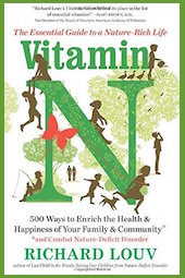 "Richard Louv's new book is <a href=""http://amzn.to/2cnNdHZ""><em>Vitamin N: 500 Ways to Enrich the Health & Happiness of Your Family & Community</em></a> (Algonquin Books, 2016, 304 pages)"