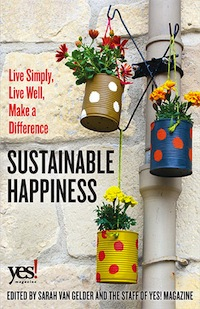 "This essay is adapted from the introduction to <a href=""https://store.yesmagazine.org/products/books/197/sustainable-happiness/""><em>Sustainable Happiness: Live Simply, Live Well, Make a Difference</em></a> (Berrett Koehler, 2015)."